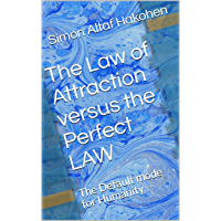 The Law of Attraction versus the Perfect LAW: The Default mode for Humanity