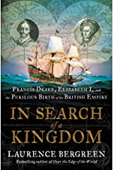 In Search of a Kingdom: Francis Drake, Elizabeth I, and the Perilous Birth of the British Empire Kindle Edition