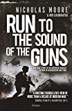 Run to the Sound of the Guns: The True Story of an American Ranger at War in Afghanistan and Iraq