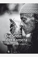 Die Seele der Kamera: ... und die Rolle des Fotografen (German Edition) Kindle Edition