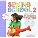 Sewing School 2: Lessons in Machine Sewing; 20 Projects Kids Will Love to Make