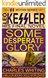 Some Desperate Glory: Leo Kessler's Final Novel (SS Wotan)