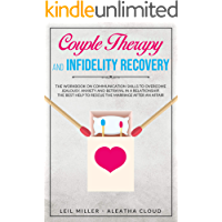 Couple Therapy And Infidelity Recovery: The Workbook On Communication Skills To Overcome Jealousy, Anxiety And Betrayal In a Relationship. The Best Help To Rescue The Marriage After An Affair