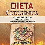 Dieta Cetogénica: La Guía Paso a Paso Para Principiantes [Ketogenic Diet: The Step-by-Step Guide for Beginners]: Dieta Keto Para Bajar de Peso [Keto Diet to Lose Weight]
