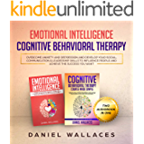 Cognitive Behavioral Therapy, Emotional Intelligence: Overcome Anxiety and Depression, and Develop Your Social, Communication & Leadership Skills to Influence ... the Success You Want (Psychotherapy Book 1)