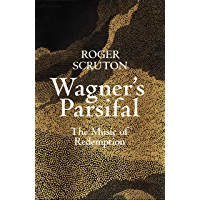 Wagner's Parsifal: The Music of Redemption (English Edition)