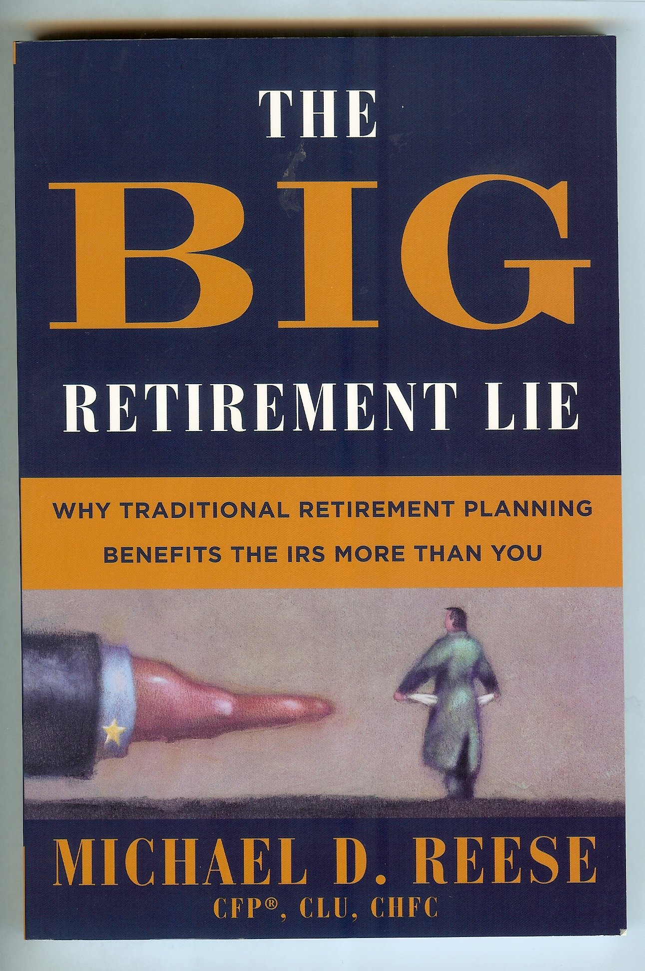 The Big Retirement Lie: Why Traditional Retirement Planning Benefits the IRS More Than You
