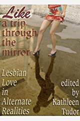 Like a Trip Through the Mirror: Lesbian Love in Alternate Realities Kindle Edition