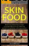 Skin Food: Strahlend schöne Haut mit der richtigen Ernährung. Wie Sie weiterhin jung bleiben und jung aussehen.
