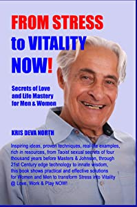 From Stress To Vitality NOW Secrets Of Love And Life Mastery For Men And Women