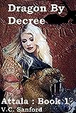 Dragon by Decree (Attala Book 1)