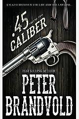 .45 Caliber Series, Volume 2 Kindle Edition