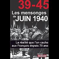 39-45 Les mensonges de juin 1940: La réalité que l'on cache aux Français depuis 70 ans (JOURDAN (EDITIO) (French Edition)