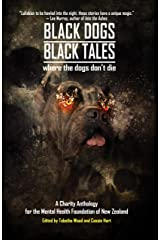 Black Dogs, Black Tales - Where the Dogs Don't Die: A Charity Anthology for the Mental Health Foundation of New Zealand (Things in the Well - Anthologies) Kindle Edition