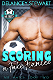Scoring a Fake Fiancee: A Pro Soccer / Matchmaker / Fake Engagement Romantic Comedy (Mr. Match Book 2) (English Edition)