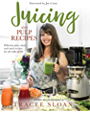 Juicing and Pulp Recipes: Delicious juice, meal, and snack recipes for all walks of life