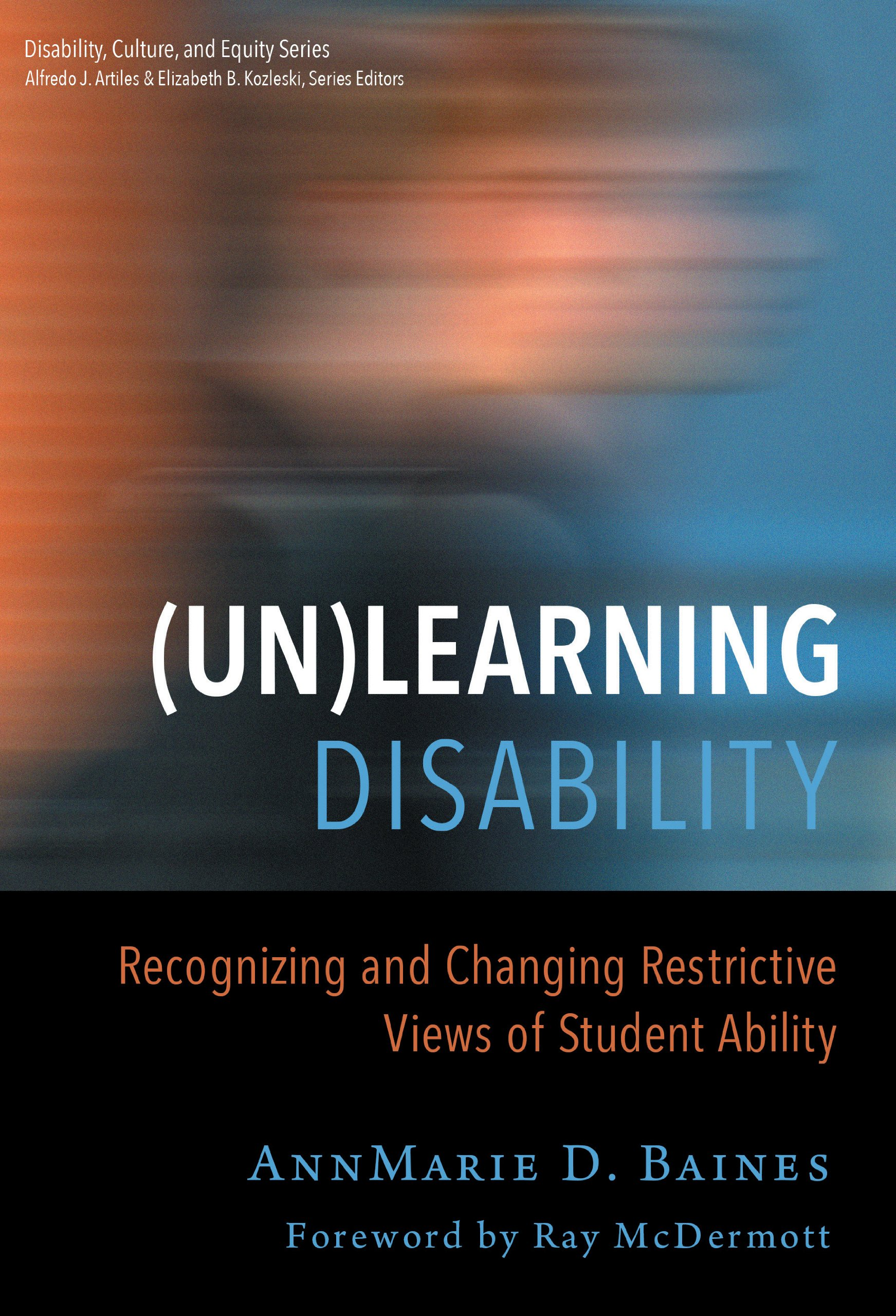 Read Online (Un)Learning Disability: Recognizing and Changing Restrictive Views of Student Ability (Disability, Culture, and Equity Series) pdf epub