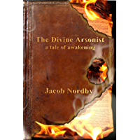 The Divine Arsonist: A Tale of Awakening (English Edition)