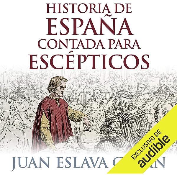 Historia de España contada para escépticos (Edición audio Audible): Juan Eslava Galán, German Gijon, Audible Studios: Amazon.es: Títulos de Audible