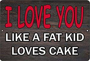 Rogue River Tactical Funny Sarcastic Metal Tin Sign Wall Decor Man Cave Bar I Love You Like a Fat Kid Loves Cake