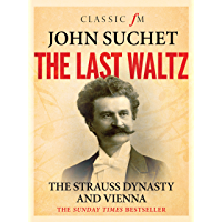 The Last Waltz: The Strauss Dynasty and Vienna