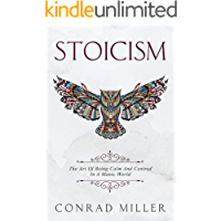Stoicism: The Art Of Being Calm And Centred In A Manic World. (English Edition)