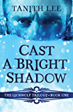 Cast a Bright Shadow (The Lionwolf Trilogy Book 1)