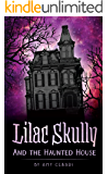 Lilac Skully and the Haunted House (The Supernatural Adventures of Lilac Skully Book 1)