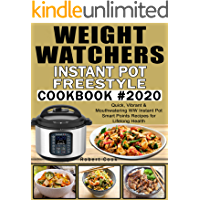 Weight Watchers Instant Pot Freestyle Cookbook #2020: Quick, Vibrant & Mouthwatering WW Instant Pot Smart Points Recipes…