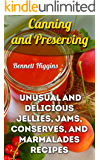 Canning and Preserving: Unusual And Delicious Jellies, Jams, Conserves, and Marmalades Recipes