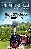 Cherringham - The Gentleman Vanishes: A Cosy Crime Series (Cherringham: Mystery Shorts Book 30)