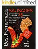 Best homemade sausages. Cookbook: 25 recipes for a freshman in the sausage-making. (English Edition)