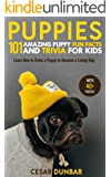Puppies: 101 Amazing Puppy Fun Facts and Trivia for Kids: Learn How to Raise a Puppy to Become a Loving Dog (WITH 40+ PHOTOS!) (Dog Books Book 2)