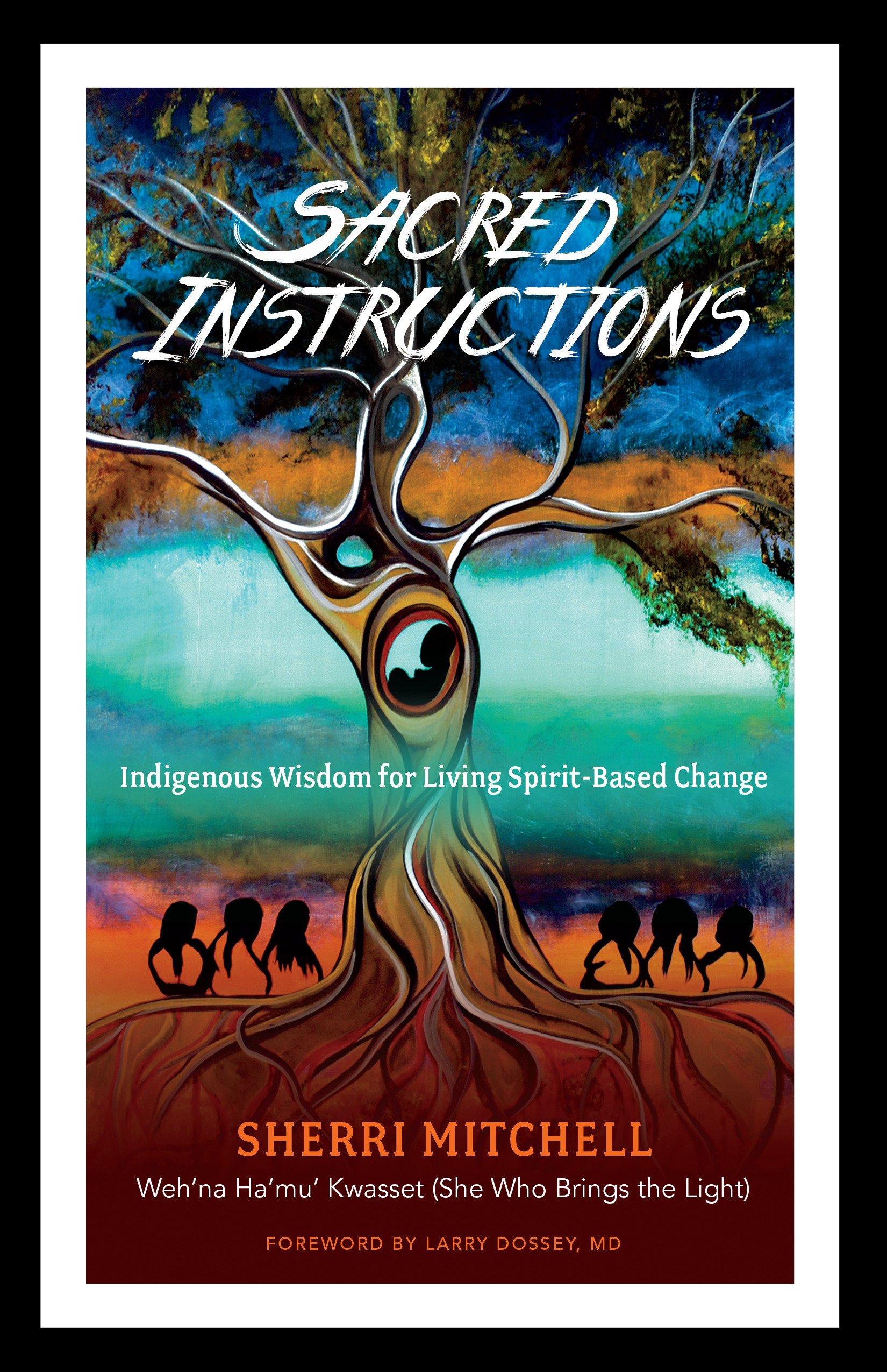 Sacred Instructions: Indigenous Wisdom for Living Spirit