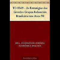 TD 0569 - As Estratégias dos Grandes Grupos Industriais Brasileiros nos Anos 90