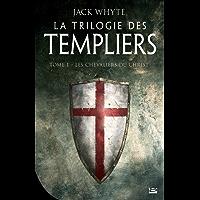 Les Chevaliers du Christ: La Trilogie des Templiers, T1