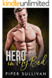 Hero In My Bed: A Roommate Hero Romance (Small Town Protectors Book 1)