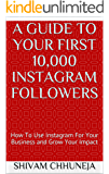A Guide To your First 10,000 Instagram Followers: How To Use Instagram For Your Business and Grow Your Impact (English Edition)