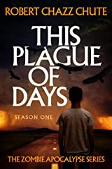 This Plague of Days Season One (The Zombie Apocalypse Serial Book 1) Kindle Edition
