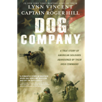 Dog Company: A True Story of American Soldiers Abandoned by Their High Command