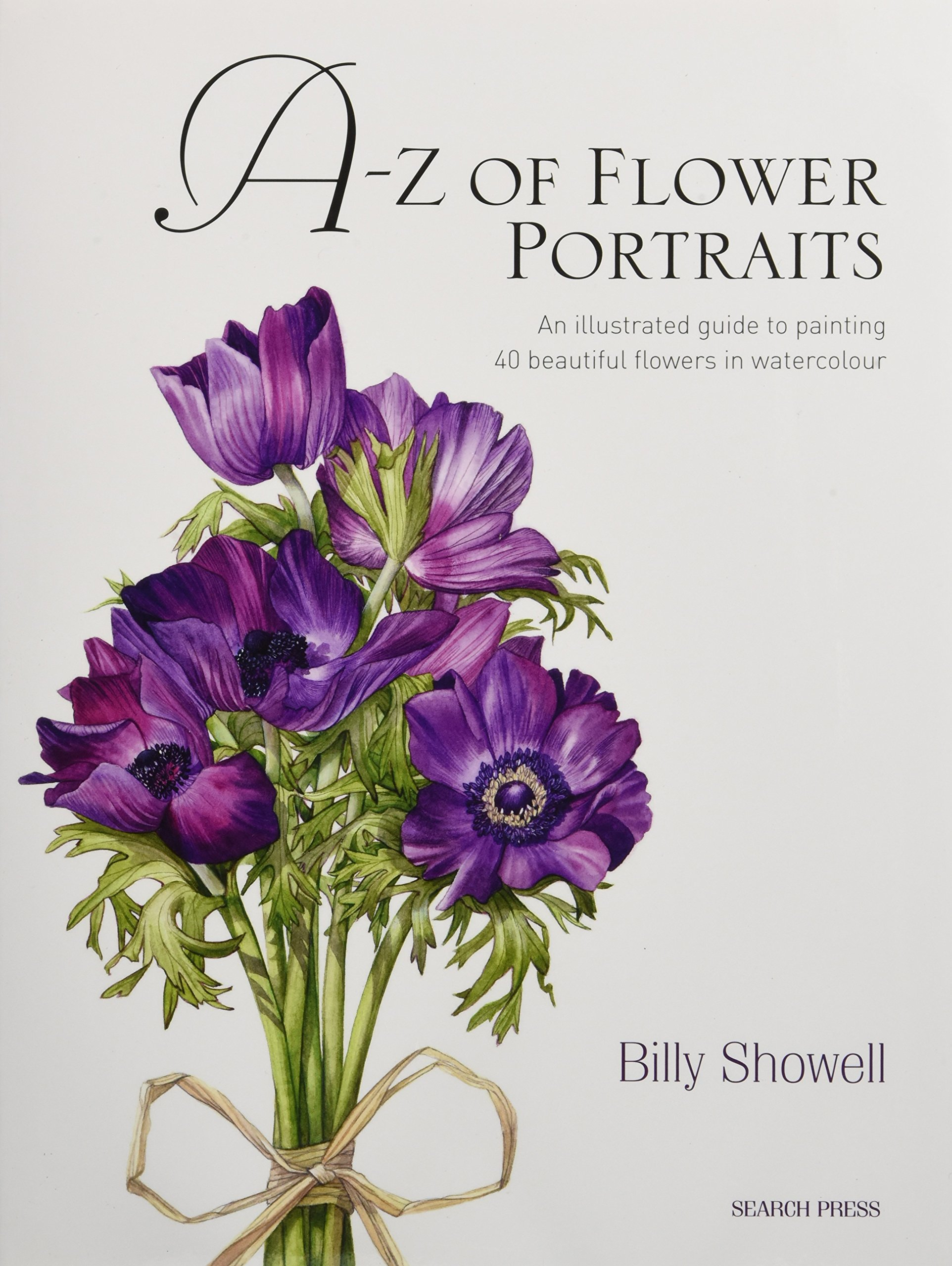 Watercolor books by search press - A Z Of Flower Portraits An Illustrated Guide To Painting 40 Beautiful Flowers In Watercolour Billy Showell 0884684835291 Amazon Com Books