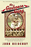 The Gashouse Gang: How Dizzy Dean, Leo Durocher, Branch Rickey, Pepper Martin, and Their Colorful, Come-from-Behind Ball…