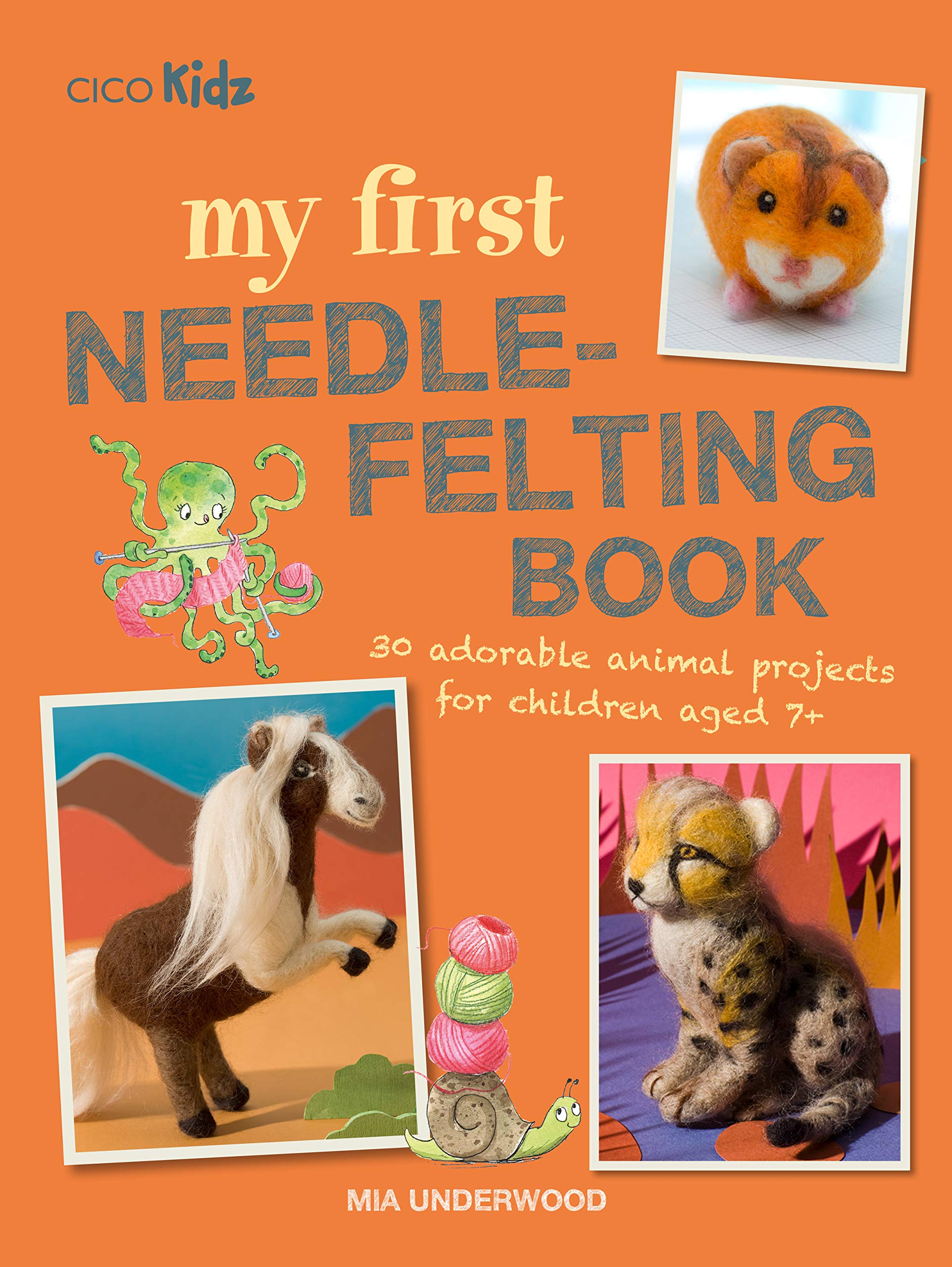 My First Needle Felting Book 30 Adorable Animal Projects For Children Aged 7 Amazon Co Uk Underwood Mia Books
