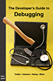 The Developer's Guide to Debugging: 2nd Edition (English Edition)