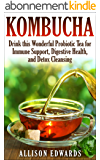 Kombucha: Drink this Wonderful Probiotic Tea for Immune Support, Digestive Health, and Detox Cleansing (Kombucha - Learn How to Make Kombucha and Reap ... Wonderful Health Benefits) (English Edition)