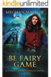Be Fairy Game: A Starfig Investigations Novel: Book 2