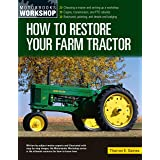 How to Restore Your Farm Tractor: Choosing a tractor and setting up a workshop - Engine, transmission, and PTO rebuilds - Bod