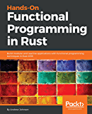Hands-On Functional Programming in Rust: Build modular and reactive applications with functional programming techniques in Rust 2018