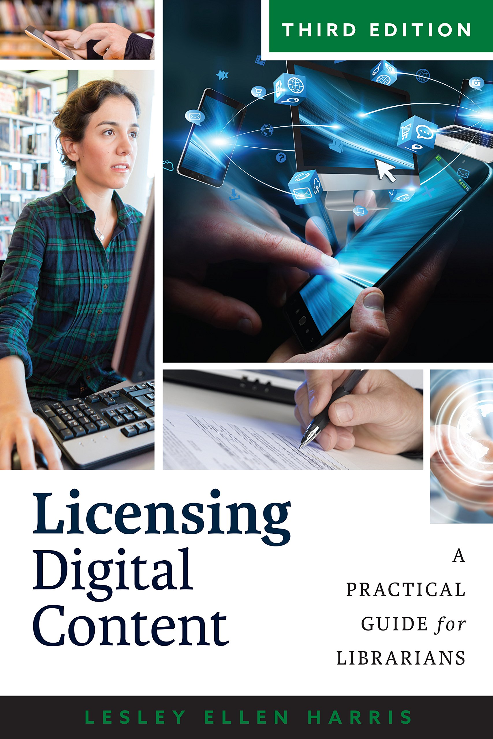 Licensing Digital Content: A Practical Guide for Librarians, Third Edition by American Library Association