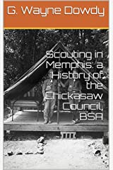 Scouting in Memphis: a History of the Chickasaw Council, BSA Kindle Edition